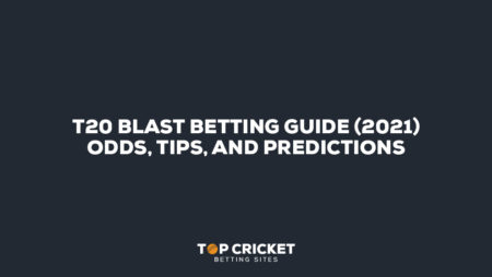 T20 Blast Betting Guide (2021) – Odds, Tips, and Predictions
