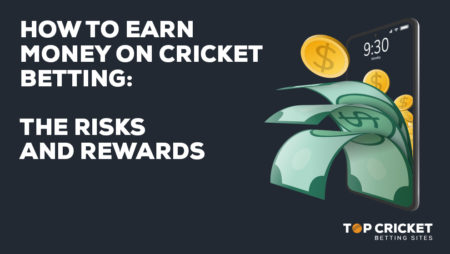 How to Earn Money On Cricket Betting: The Risks and Rewards