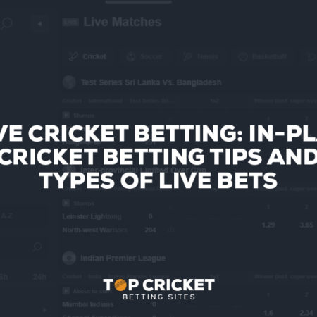 Live Cricket Betting: In-Play Cricket Betting Tips and types of Live Bets