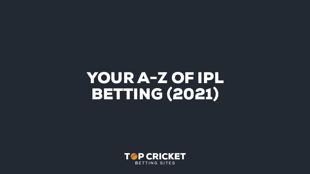 Your A-Z of IPL Betting (2021)